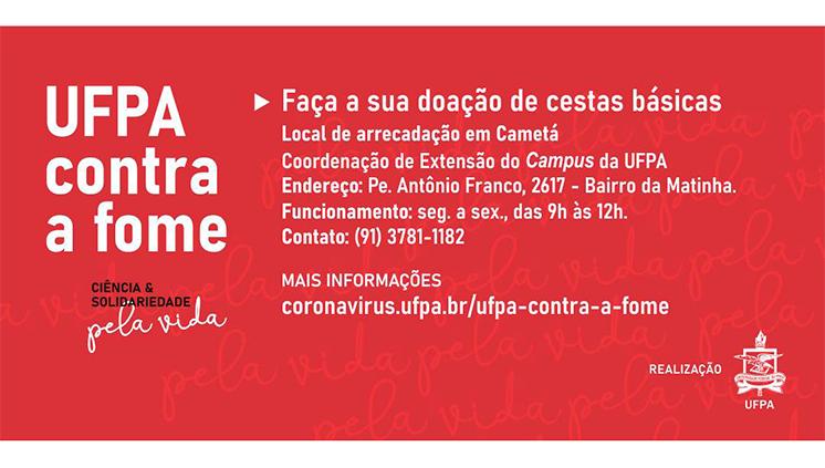 A UFPA contra a fome - Campus Universitário do Tocantins/Cametá e Polos Universitários do Baixo Tocantins Ciência e solidariedade pelo vida